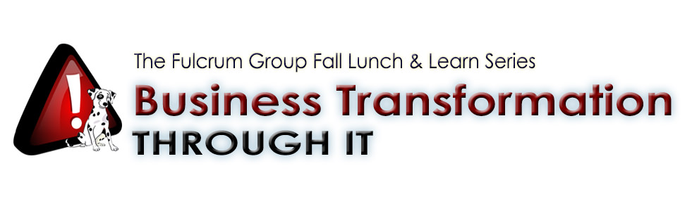 Fulcrum Group Fall Lunch & Learn Transform Your Business Through IT!